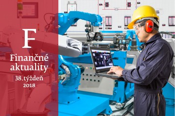 Finančné aktuality 38/2018: Pracovné miesta na Slovensku sú najviac ohrozené automatizáciou